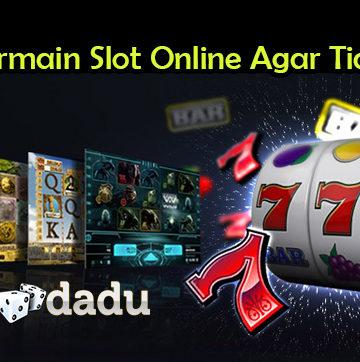 Cara Bermain Slot Online Agar Tidak Rugi