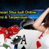 Cara Mencari Situs Judi Online Resmi & Terpercaya