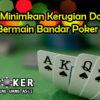 Cara Minimkan Kerugian Dalam Bermain Bandar Poker