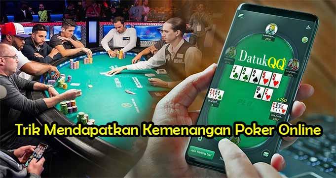 Trik Mendapatkan Kemenangan Poker Online