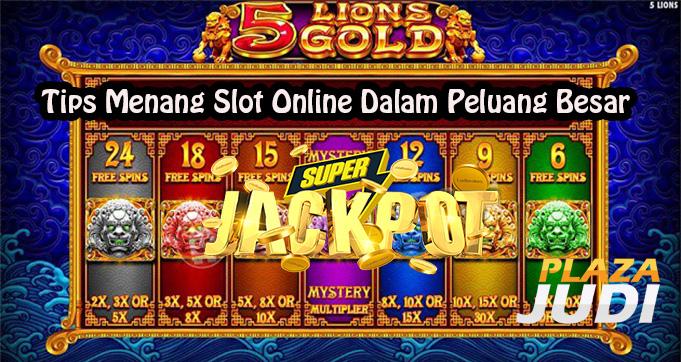 Tips Menang Slot Online Dalam Peluang Besar